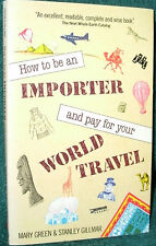 HOW TO BE AN IMPORTER AND PAY FOR YOUR WORLD TRAVEL by M. GREEN/S.GILLMAR 1979PB