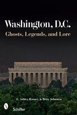Washington, D.C., Ghosts, Legends, and Lore by E. Ashley Rooney, Betsy Johnston