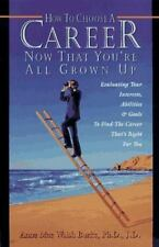 How To Choose A Career Now That You're All Grown Up: Evaluating Your-ExLibrary