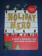 Holiday Hero : A Man's Manual for Holiday Lighting by Brad T. Finkle (2007,...