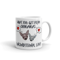 Dog Mug Chihuahua Mug. What you get - Unconditional Love Chihuahua Gift Birthday