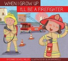 When I Grow Up: I'll Be a Firefighter by Connie Colwell Miller (2016, Book,...