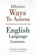 Effective Ways To Assess English Language Learners: [For Intermediate and Advanc