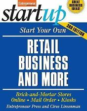 Start Your Own Retail Business And More: Brick-and-Mortar Stores, Online, Mail