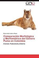 Comparacion Morfologica y Morfometrica del Genero Puma En Colombia (Paperback or