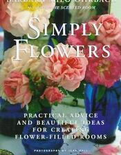 Simply Flowers Practical Advice Beautiful Ideas for Creating Flower-Filled Rooms