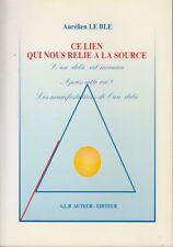 CE LIEN QUI NOUS RELIE A LA SOURCE / AURELIEN LE BLE / A.L.B.
