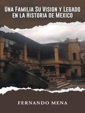Una Familia Su Vision y Legado en la Historia de México by Fernando Mena...