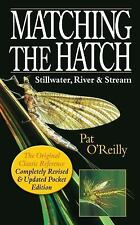 Matching the Hatch : Stillwater, River and Stream by Pat O'Reilly (2017,...