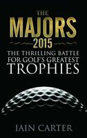 (Very Good)-The Majors 2015: The Thrilling Battle For Golf's Greatest Trophies (