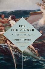 For the Winner : A Novel of Jason and the Argonauts by Emily Hauser (2017,...