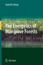 The Energetics Of Mangrove Forests: By Daniel M. Alongi