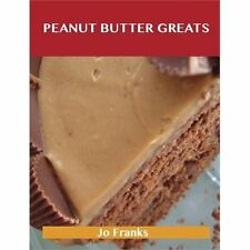 Peanut Butter Greats : Delicious Peanut Butter Recipes, the Top 85 Peanut...
