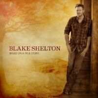 BLAKE SHELTON - BASED ON A TRUE STORY...  CD  12 TRACKS COUNTRY  NEW!