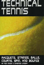 "TECHNICAL TENNIS: ""Racquets, Strings, Balls, Courts, Spin, and Bounce"" by ROD CR"