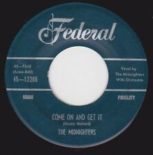 "MIDNIGHTERS - ""COME ON AND GET IT"" b/w ""I'LL BE HOME SOME DAY"" on FEDERAL (VG+)"
