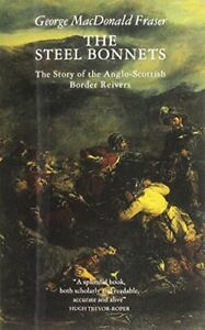 The Steel Bonnets: Story of the Anglo-Scott... by Fraser, George MacDo Paperback