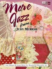More Jazz from Judy Murrah: New Shapes & Great Ideas for Wonderful Wearable Art,