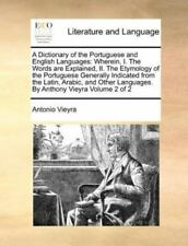 A Dictionary of the Portuguese and English Languages: Wherein, I. the Words Are