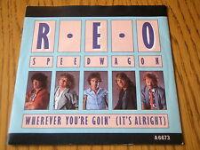 """REO SPEEDWAGON - WHEREVER YOU'RE GOIN'   7"""" VINYL PS"""