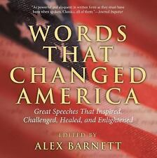 Words That Changed America: Great Speeches That Inspired, Challenged, Healed, an
