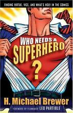 Who Needs a Superhero?: Finding Virtue, Vice, and Whats Holy in the Comics
