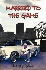 NEW Married to the Game by Julius B. Black
