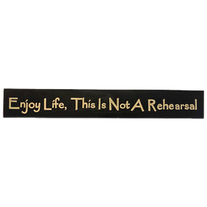 ENJOY LIFE, THIS IS NOT A REHEARSAL Sign Plaque Decor HP Wooden U-Pic COLOR