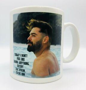 Zac Efron Novelty Funny Mug giftI would  Zac Efron