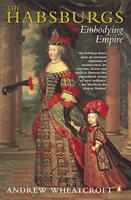 The Habsburgs: Embodying Empire by Andrew Wheatcroft   Paperback Book   97801402