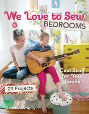 We Love to Sew Bedrooms: Cool Stuff for Your Space,Annabel Wrigley,New Book mon0