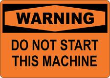 Osha Warning Do Not Start This Machine Adhesive Vinyl Sign Decal