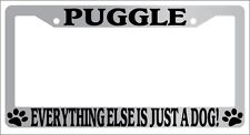 Chrome Metal License Plate Frame Puggle Everything Else Is Just A Dog! Auto 2439