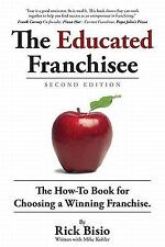 The Educated Franchisee: The How-To Book for Choosing a Winning Franchise, 2nd E