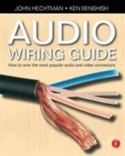 The Audio Wiring Guide : How to Wire the Most Popular Audio and Video...