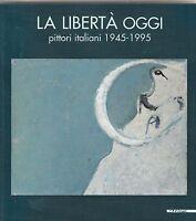 AA.VV La libertà oggi Pittori Italiani 1945-1995 Mazzotta 1995 L5393