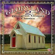 """GLORYLAND 2"" CD ""BLUEGRASS GOSPEL CLASSICS"" Various Artists 18 tracks"