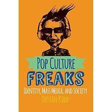 Pop Culture Freaks: Identity, Mass Media, and Society by Dustin Kidd...