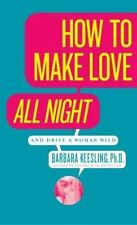 How to Make Love All Night: And Drive a Woman Wild! by Keesling, Barbara
