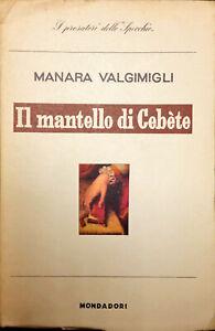 IL MANTELLO DI CEBETE - M. VALGIMIGLI - MONDADORI 1952