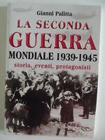 LA SECONDA GUERRA MONDIALE 1939-1945-storia,eventi,protagonisti-GIANNI PALITTA-