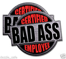 """Employee Certified Bad Ass stickers decals 2 PACK 4"""" tall"""
