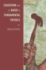 Causation and Its Basis in Fundamental Physics (Oxford Studies in the Philosoph