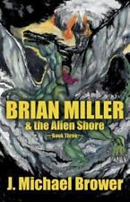 Brian Miller & the Alien Shore: ~~Book Three~~