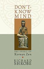Don't-Know Mind: The Spirit of Korean Zen, Shrobe 9781590301104 Free Shipping-,