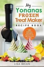 My Yonanas Frozen Treat Maker Recipe Book: 101 Delicious Healthy, Vegetarian, Da