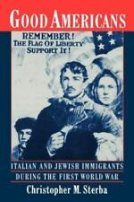 Good Americans : Italian and Jewish Immigrants During the First World War by...