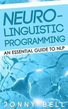 Nlp: Neuro-Linguistic Programming: an Essential Guide to NLP : A Personalized...