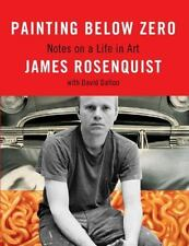 Painting Below Zero: Notes on a Life in Art by James Rosenquist, David Dalton