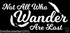 NOT ALL  WHO WANDER ARE LOST Vinyl Decal Car Window Bumper Sticker Laptop